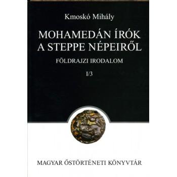 Kmoskó Mihály, Mohamedán írók a steppe népeiről. Földrajzi irodalom I/3.