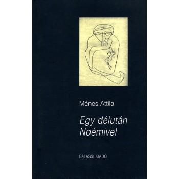 Ménes Attila, Egy délután Noémivel