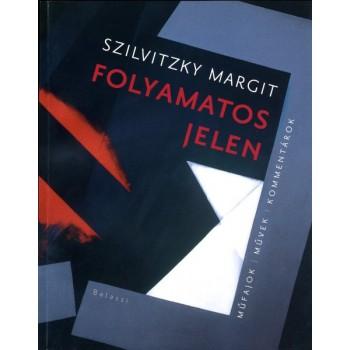 Szilvitzky Margit, Folyamatos jelen. Műfajok, művek, kommentárok
