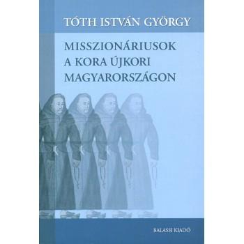 Tóth István György, Misszionáriusok a kora újkori Magyarországon