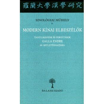 Modern kínai elbeszélők. Tanulmányok és fordítások Galla Endre 80. születésnapjára