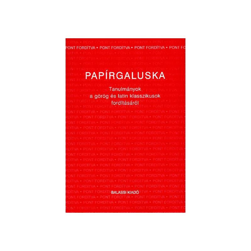 Papírgaluska. Tanulmányok a görög és latin  klasszikusok fordításáról