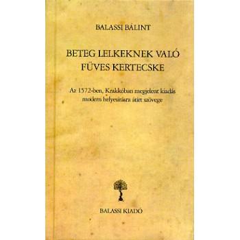 Balassi Bálint, Beteg lelkeknek való füves kertecske  (Krakkó, 1572). Modern átirat