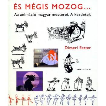 Dizseri Eszter, És mégis mozog…  Az animáció magyar mesterei. A kezdetek