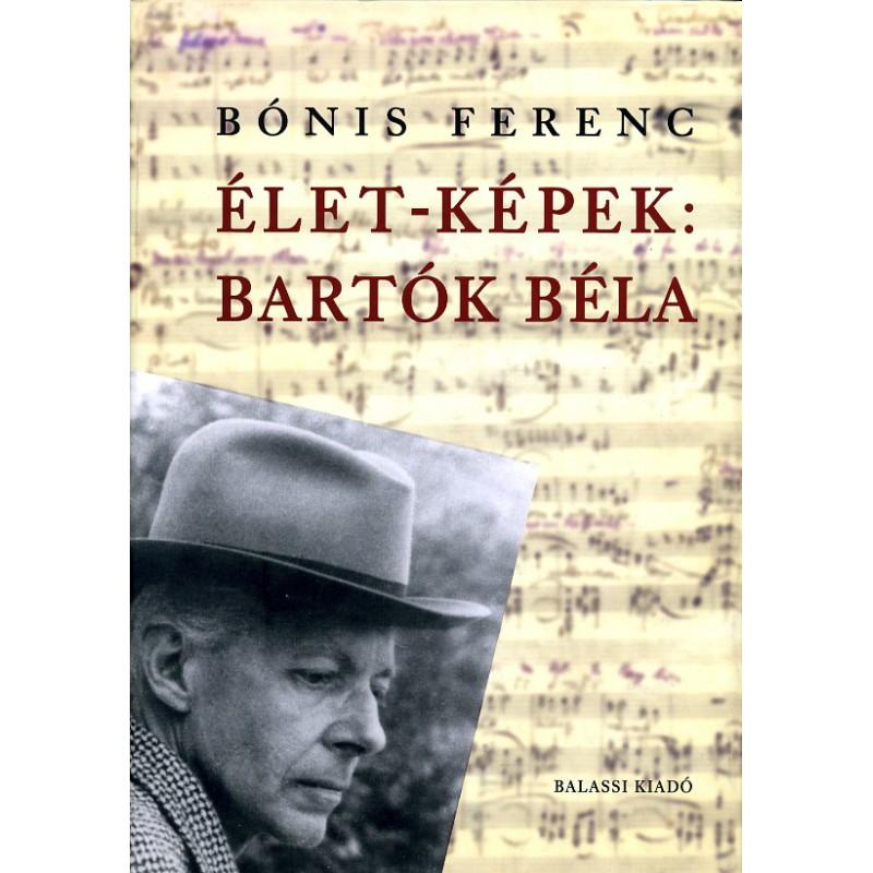 Bónis Ferenc,  Élet-képek: Bartók Béla