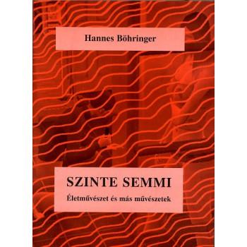 Hannes Böhringer, Szinte semmi. Életművészet és más művészetek