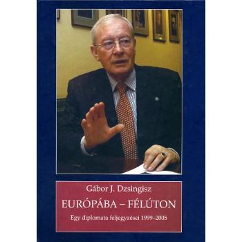 Gábor J. Dzsingisz, Európába – félúton Egy diplomata feljegyzései 1998–2005