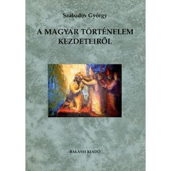 Szabados György: A magyar történelem kezdeteiről.  Az előidő-szemlélet hangsúlyváltásai  a XV–XVIII. században