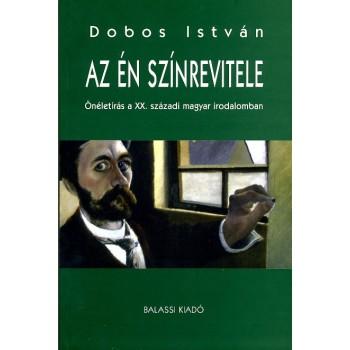 Dobos István, Az én színrevitele Önéletírás a 20. századi magyar irodalomban