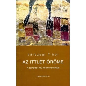Várszegi Tibor, Az ittlét öröme A színpadi mű hermeneutikájáról