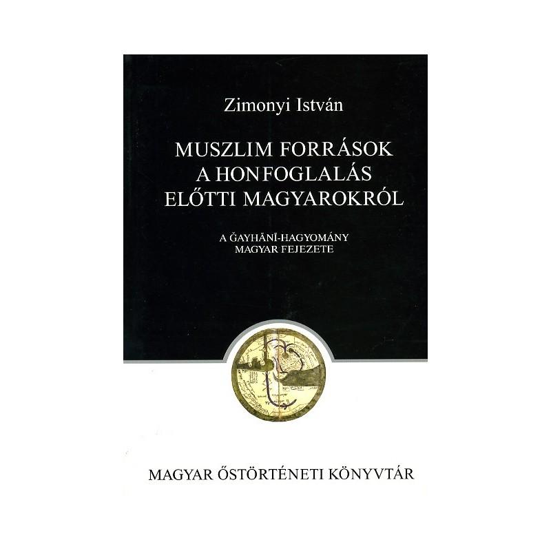 Zimonyi István, Muszlim források  a honfoglalás előtti magyarokról. A Gayhani-hagyomány magyar fejezete