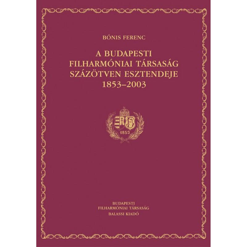 Bónis Ferenc, A Budapesti Filharmóniai Társaság 150 esztendeje. 1853--2003