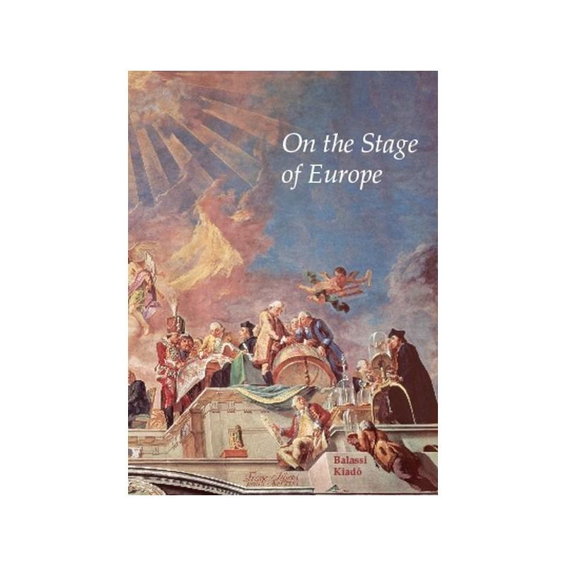 On the stage of Europe (Szerk.: Marosi Ernő)