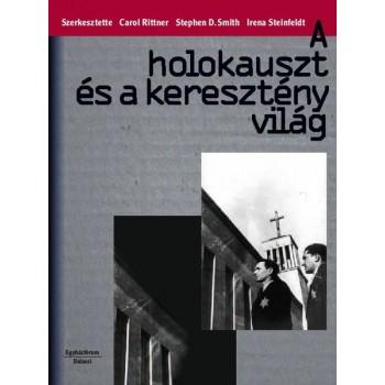 A holokauszt és a keresztény világ (Carol Rittner, Stephen D. Smith, Irena Steinfeldt szerk.)