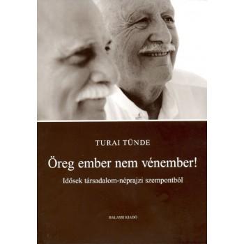 Turai Tünde, Öreg ember nem vénember. Idősek társadalom-néprajzi szempontból