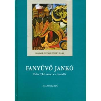 Fanyűvő Jankó. Palócföld meséi és mondái Nagy Zoltán gyűjtésében