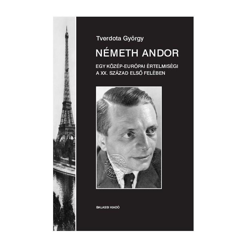 Tverdota György, Németh Andor. Egy középeurópai értelmiségi a XX. század első felében. I. kötet
