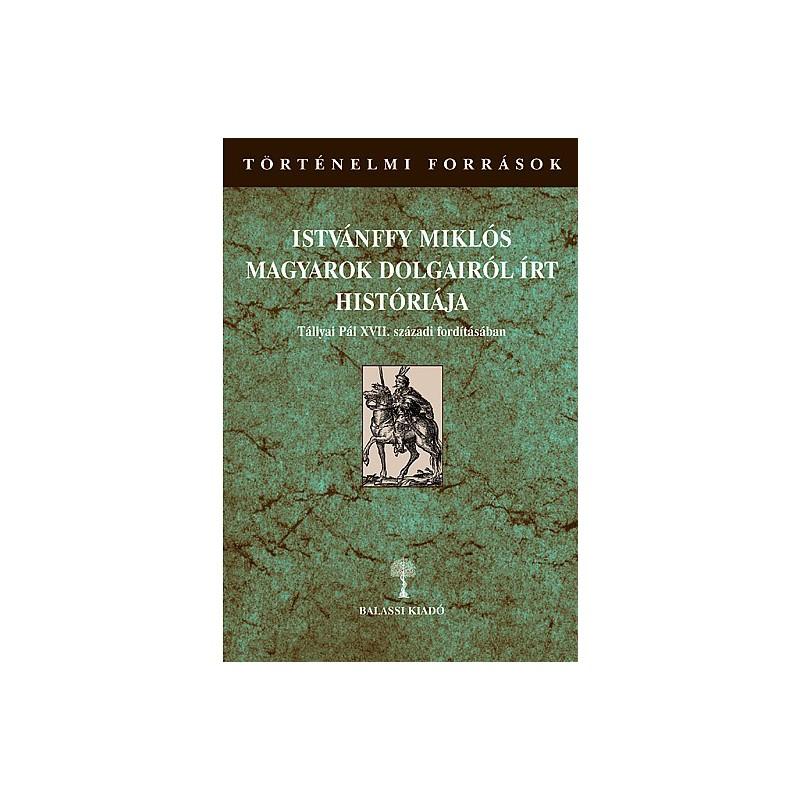 Istvánffy Miklós: Magyarok dolgairól írt históriája Tállyai Pál XVII. századi fordításában. I/3