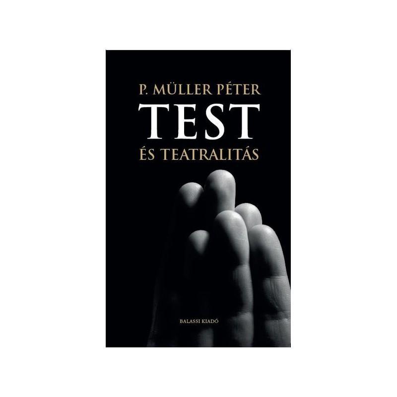 P. Müller Péter, Test és teatralitás
