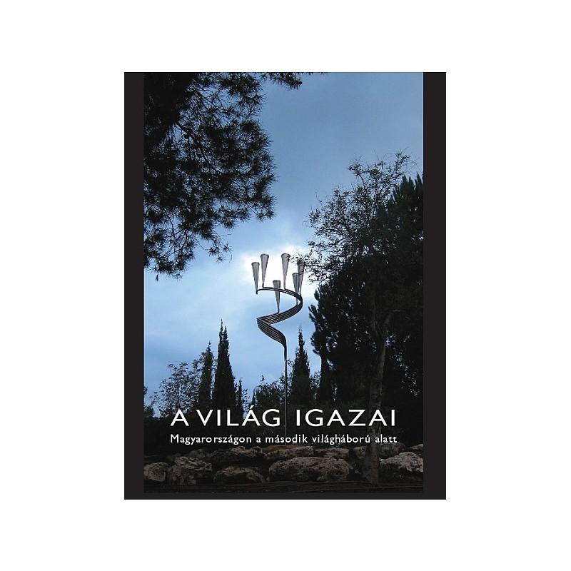 A Világ Igazai Magyarországon a második világháború alatt (szerk.: Frojimovics Kinga és Molnár Judit)