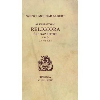 Szenci Molnár Albert,  Az keresztyéni religióra és igaz hitre való tanítás... Hanau 1624.
