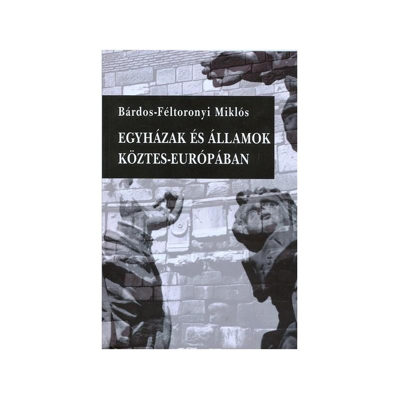 Bárdos-Féltoronyi Miklós, Egyházak és államok köztes-Európában