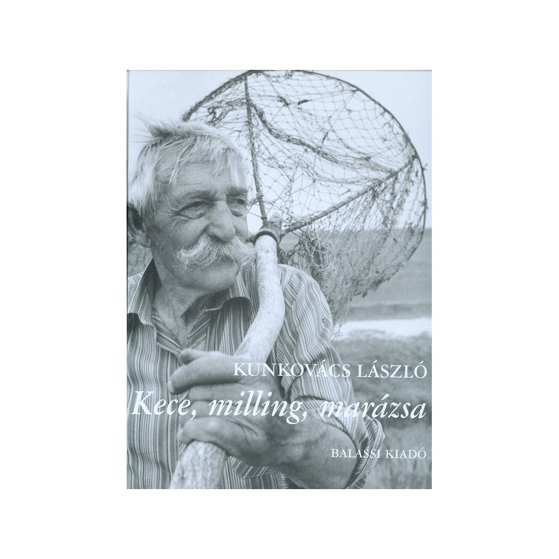 Kunkovács László, Kece, milling, marázsa Hagyományos halászat természetes vizeinken