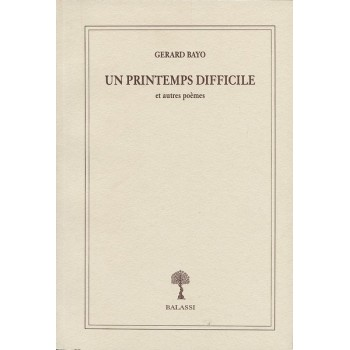 Gérard Bayo, Un printemps difficile et autres poèmes