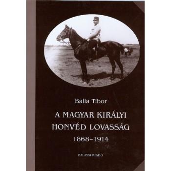 Balla Tibor, A magyar királyi honvéd lovasság 1868-1914