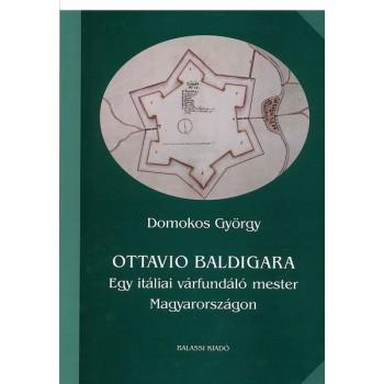 Domokos György, Ottavio Baldigara. Egy itáliai várfundáló mester Magyarországon