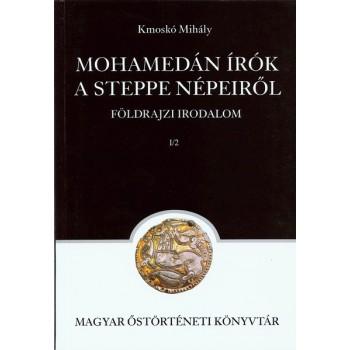 Kmoskó Mihály, Mohamedán írók a steppe népeiről. Földrajzi irodalom I/2.