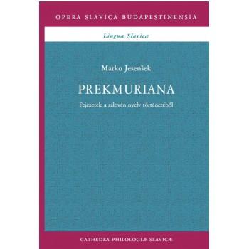 Marko Jesenšek: Prekmuriana. Fejezetek a szlovén nyelv történetéből