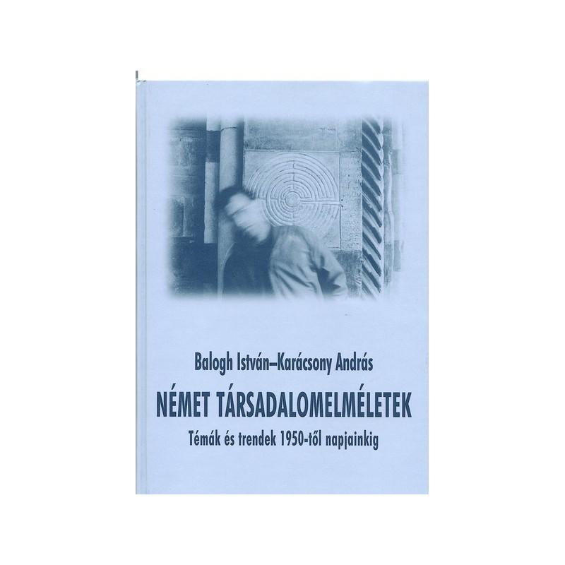 Balogh István-Karácsony András, Német társadalomelméletek. Témák és trendek 1950-től napjainkig