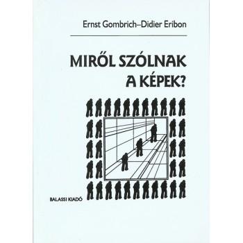 Ernst Gombrich--Didier Eribon, Miről szólnak a képek? Beszélgetések a művészetről