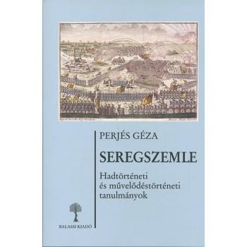 Perjés Géza, Seregszemle. Hadtörténeti és művelődéstörténeti tanulmányok