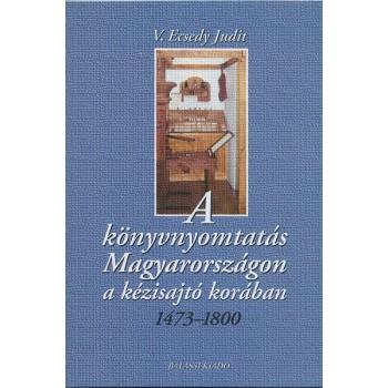 V. Ecsedy Judit, A könyvnyomtatás Magyarországon a kézisajtó korában. 1473-1800