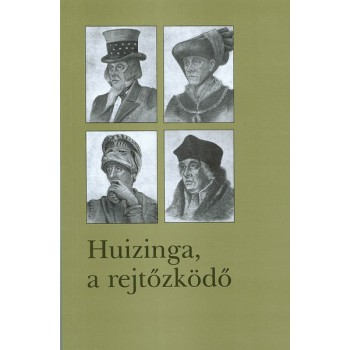 Huizinga, a rejtőzködő. Johan Huizinga három tanulmánya