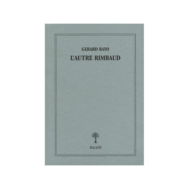 Gerard Bayo, L' autre Rimbaud