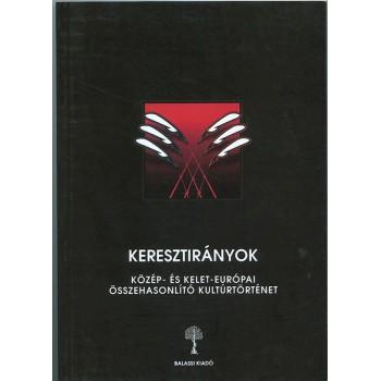 Keresztirányok Közép- és kelet-európai összehasonlító kultúrtörténet