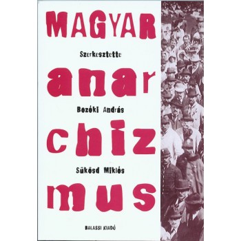 Magyar anarchizmus 1884–1919. A magyarországi anarchizmus történeti forrásaiból
