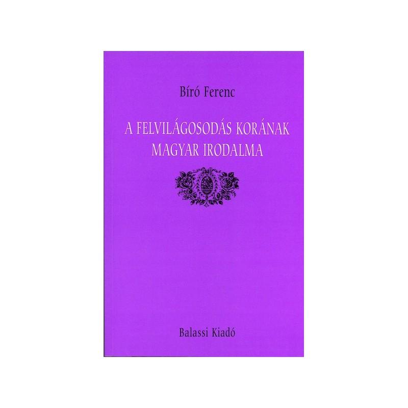 Bíró Ferenc, A felvilágosodás korának magyar irodalma (3. bővített kiadás)