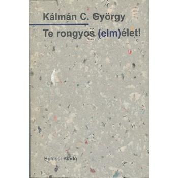 Kálmán C. György, Te rongyos (elm)élet!