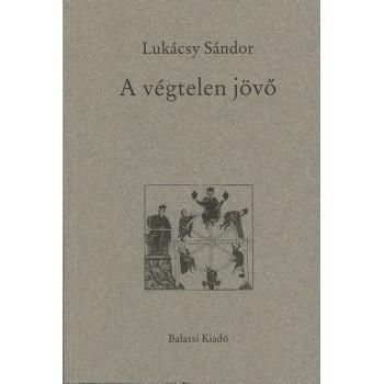 Lukácsy Sándor, A végtelen jövő. Irodalmi tanulmányok