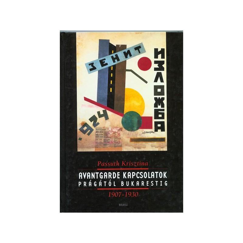 Passuth Krisztina, Avantgarde kapcsolatok Prágától Bukarestig 1907-1930