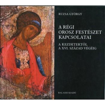 Ruzsa György, A régi orosz festészet kapcsolatai. A kezdetektől a XVI. század végéig