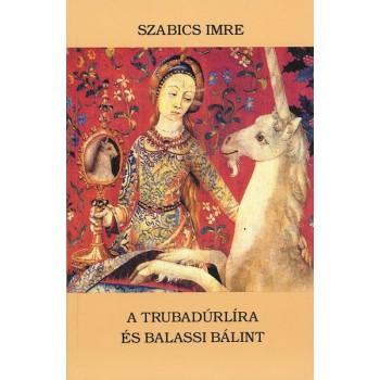 Szabics Imre, A trubadúrlíra és Balassi Bálint