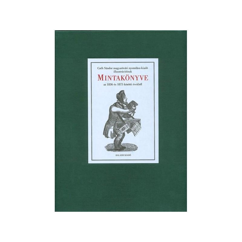 Czéh Sándor magyaróvári nyomdász-kiadó illusztrációinak Mintakönyve az 1836 és 1875 közötti évekből