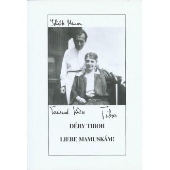 """Liebe Mamuskám"". Déry Tibor levelezése édesanyjával"