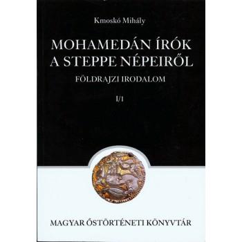 Kmoskó Mihály, Mohamedán írók a steppe népeiről. Földrajzi irodalom I/1.
