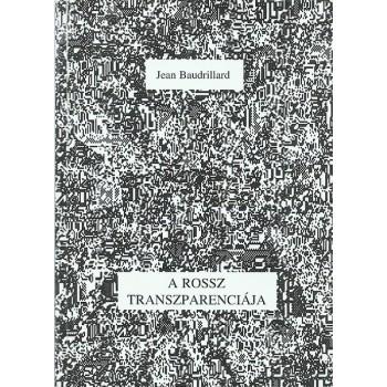 Jean Baudrillard, A Rossz transzparenciája Esszék szélsőséges jelenségekről